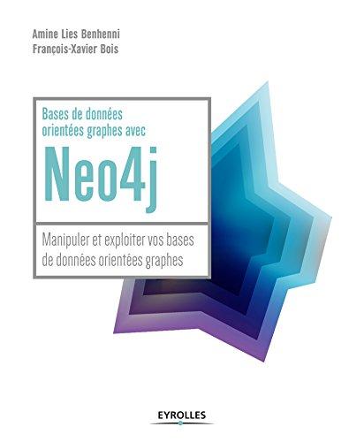 Bases de données orientées graphes avec Neo4j: Manipuler et exploiter vos bases de données orientées graphes (Blanche) (French Edition)