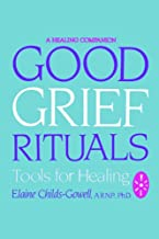 GOOD GRIEF RITUALS: Tools for Healing (Healing Companion)