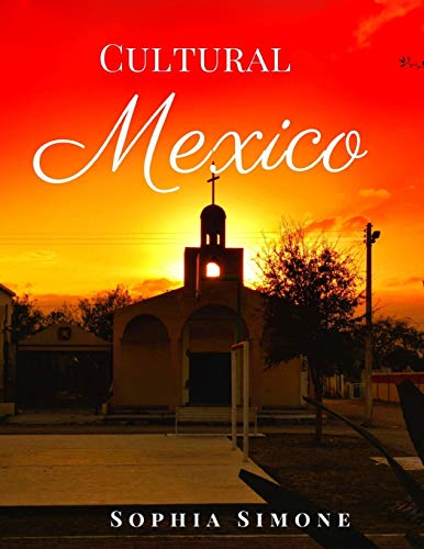 Cultural Mexico: A Beautiful Photography Coffee Table Photobook Tour Guide Book with Photo Pictures of the Spectacular Country and its Cities within North America (Picture Book)