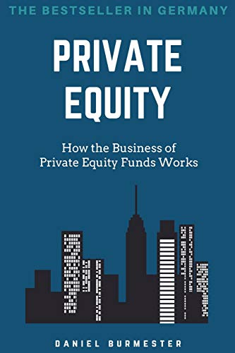 Private Equity: How the Business of Private Equity Funds Works