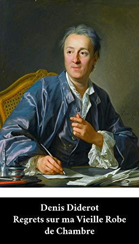 Denis Diderot - Regrets sur ma Vieille Robe de Chambre (French Edition) (Annoté)