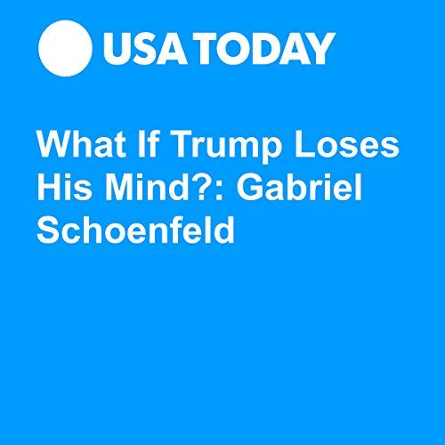 What If Trump Loses His Mind?: Gabriel Schoenfeld audiobook cover art