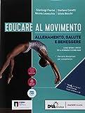 Educare al movimento. Allenamento, salute e benessere. Per le Scuole superiori