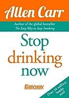 Stop Drinking Now (Allen Carr's Easyway)