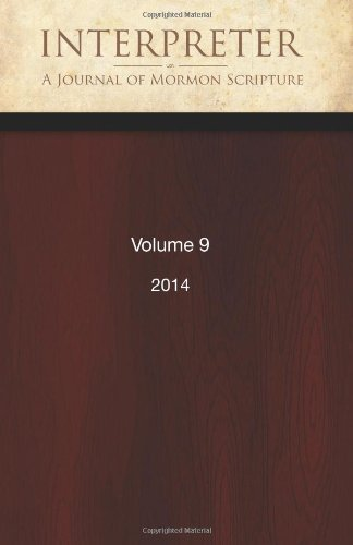 Interpreter: A Journal of Mormon Scripture, Volume 9 (2014)