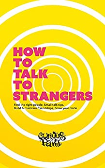 How To Talk To Strangers: Learn small talk techniques, how to make friends and maintain relationships by [Curious Pavel]