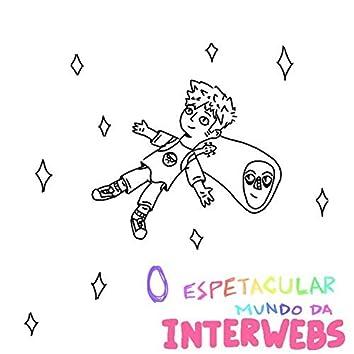 O Espetacular Mundo Da Interwebs