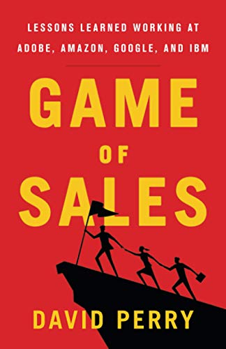 Game of Sales: Lessons Learned Working at Adobe, Amazon, Google, and IBM