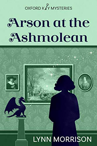 Arson at the Ashmolean: A humorous paranormal cozy mystery (Oxford Key Mysteries Book 3) by [Lynn Morrison]