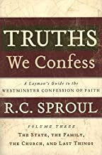 Truths We Confess : A Layman's Guide to the Westiminster Confession of Faith: Volume 3(Hardback) - 2007 Edition