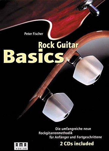 Rock Guitar Basics: Die umfangreiche neue Rockgitarrenmethodik: Die umfangreiche neue Rockgitarrenmethodik für Anfänger und Fortgeschrittene