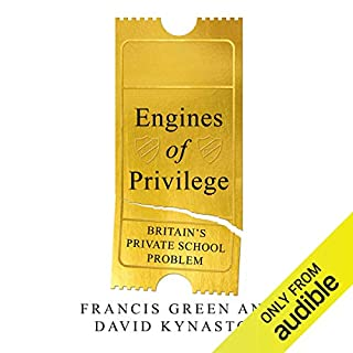 Engines of Privilege                   By:                                                                                                                                 Francis Green,                                                                                        David Kynaston                               Narrated by:                                                                                                                                 Simon Shepherd                      Length: 10 hrs and 17 mins     Not rated yet     Overall 0.0