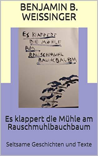 Es klappert die Mühle am Rauschmuhlbauchbaum: Seltsame Geschichten und Texte