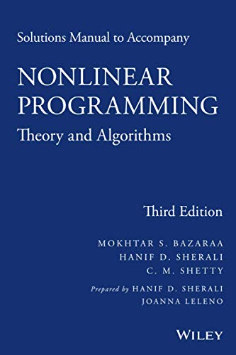 Compare Textbook Prices for Solutions Manual to accompany Nonlinear Programming: Theory and Algorithms 3 Edition ISBN 9781118762370 by Sherali, Hanif D.,Bazaraa, Mokhtar S.,Shetty, C. M.