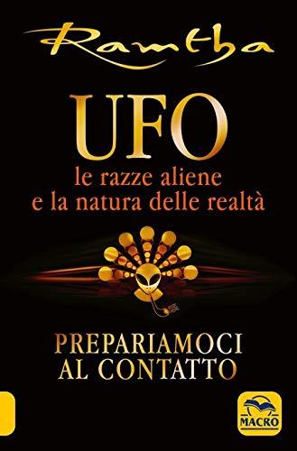 UFO. Le razze aliene e la natura della realtà