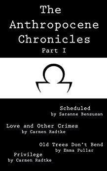 The Anthropocene Chronicles Part I (English Edition) por [Saranne Bensusan, Carmen Radtke, Emma Pullar]