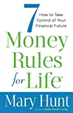 7 Money Rules for Life®: How To Take Control Of Your Financial Future