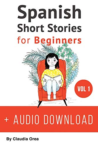 Download Spanish: Short Stories for Beginners: Improve your reading and listening skills in Spanish (Learn Spanish with Stories) 1546485341