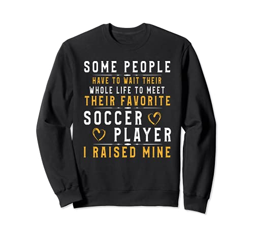 Soccer Player Dad Mom Shirt I Raised My Favorite Player Tee Sweatshirt