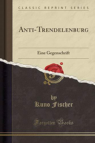 Anti-Trendelenburg: Eine Gegenschrift (Classic Reprint)