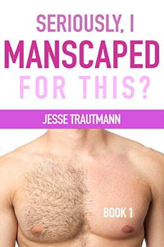 Seriously, I Manscaped for This? Book One (English Edition)