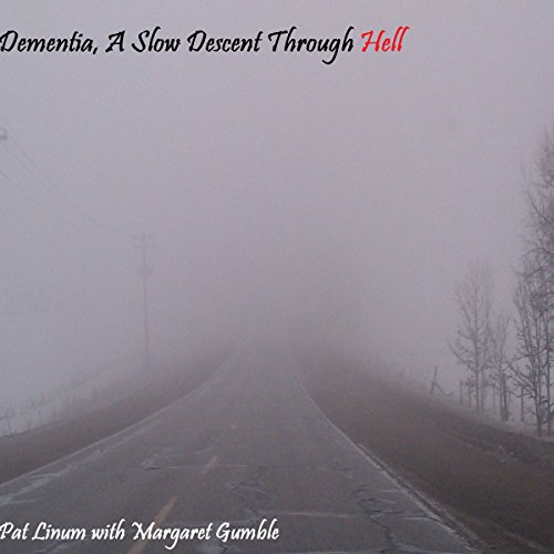 Dementia, a Slow Descent Through Hell audiobook cover art