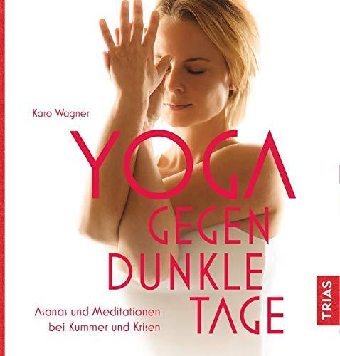 Yoga gegen dunkle Tage: Asanas und Meditationen bei Kummer und Krisen
