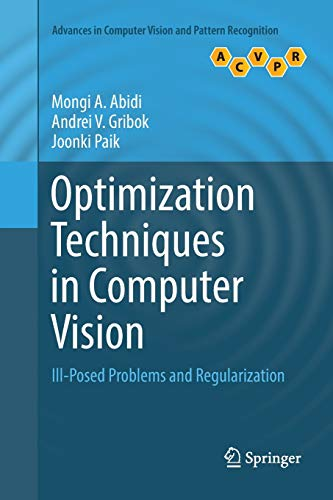 Compare Textbook Prices for Optimization Techniques in Computer Vision: Ill-Posed Problems and Regularization Advances in Computer Vision and Pattern Recognition Softcover reprint of the original 1st ed. 2016 Edition ISBN 9783319835013 by Abidi, Mongi A.,Gribok, Andrei V.,Paik, Joonki