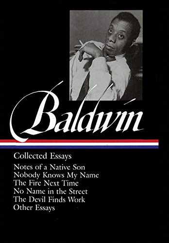 James Baldwin: Collected Essays: Notes of a Native Son / Nobody Knows My Name: (Library of America #98): Collected Essays : Notes of a Native Son / ... / The Devil Finds Work / Other Essays: 1