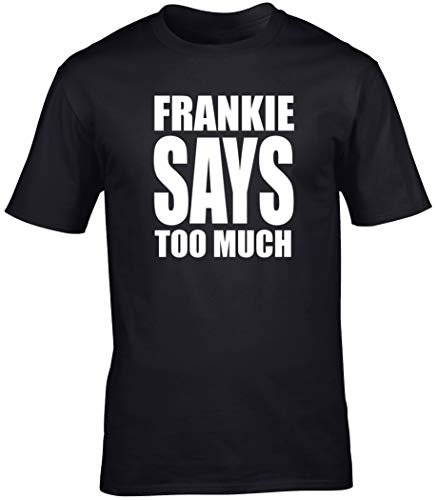 Frankie Says Too Much Funny Adults T-shirt, Choice of Colours - S to 3XL
