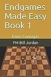 Endgames Made Easy Book 1: Basic Concepts-Jordan, Fm Bill