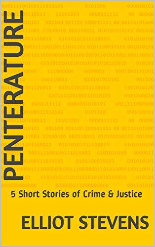 Penterature: 5 Short Stories of Crime & Justice by [Elliot Stevens]