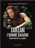 Tarzan, l Homme Sauvage - Actualite d un Mythe