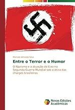 Entre o Terror e o Humor: O Nazismo e a atuação do Eixo na Segunda Guerra Mundial sob a ótica das charges brasileiras (Portuguese Edition)
