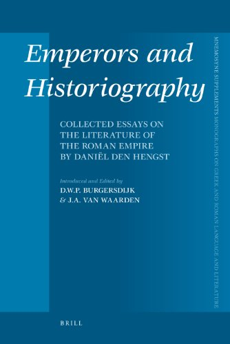 Emperors and Historiography: Collected Essays on the Literature of the Roman Empire by Daniël Den Hengst (Mnemosyne, Bibliotheca Classica Batava Supplementum, Band 319)