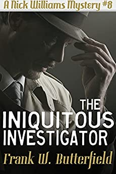 The Iniquitous Investigator (A Nick Williams Mystery Book 8) by [Frank W. Butterfield]