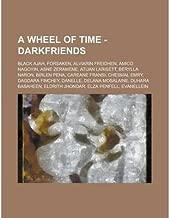 { [ A WHEEL OF TIME - DARKFRIENDS: BLACK AJAH, FORSAKEN, ALVIARIN FREIDHEN, AMICO NAGOYIN, ASNE ZERAMENE, ATUAN LARISETT, BERYLLA NARON, BIRLEN PENA, CAR ] } Source Wikia ( AUTHOR ) Oct-13-2012 Paperback