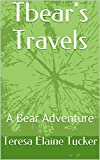 Tbear's Travels: A Bear Adventure (English Edition)