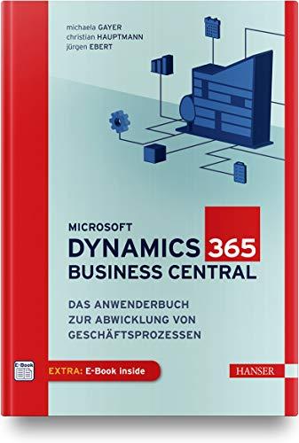 Microsoft Dynamics 365 Business Central: Das Anwenderbuch zur Abwicklung von Geschäftsprozessen