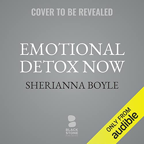 Emotional Detox Now Audiobook By Sherianna Boyle cover art