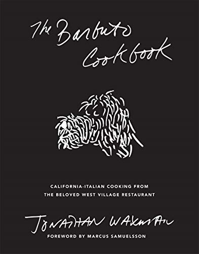 Barbuto Cookbook: California-Italian Cooking from Jonathan Waxman's Beloved West Village Restaurant