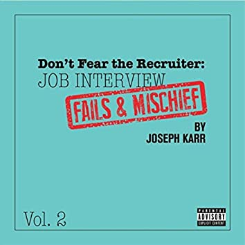 Don't Fear the Recruiter: Job Interview Fails and Mischief, Vol. 2