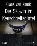 Die Sklavin im Keuschheitsgürtel: Fetisch-BDSM-Erzählung