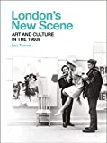 London's New Scene: Art and Culture in the 1960s (Paul Mellon Centre for Studies in British Art)