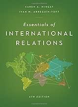 Essentials of International Relations (Sixth Edition) 6th edition by Mingst, Karen A., Arreguín-Toft, Ivan M. (2013) Paperback
