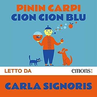 Cion cion blu                   Di:                                                                                                                                 Pinin Carpi                               Letto da:                                                                                                                                 Carla Signoris                      Durata:  5 ore e 48 min     7 recensioni     Totali 4,3