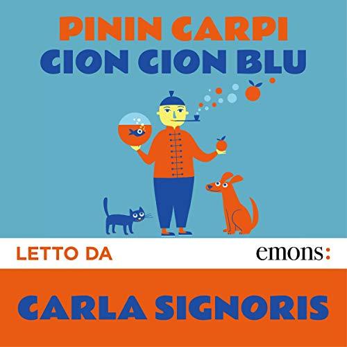 Cion cion blu                   Di:                                                                                                                                 Pinin Carpi                               Letto da:                                                                                                                                 Carla Signoris                      Durata:  5 ore e 48 min     12 recensioni     Totali 4,6