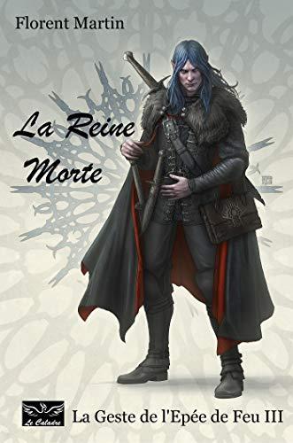 La Reine Morte: La Geste de l'Epée de Feu III (French Edition)