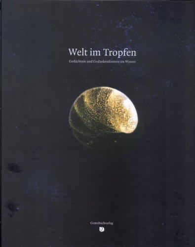 Welt im Tropfen: Gedächtnis und Gedankenformen im Wasser