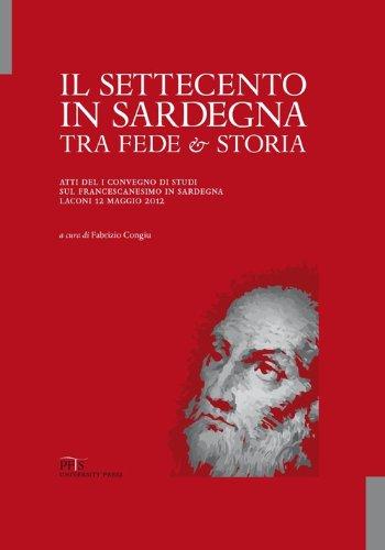 Il Settecento in Sardegna tra fede e storia. Atti del I Convegno di studi sul francescanesimo in Sardegna